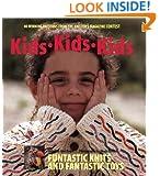 Kids Kids Kids: 40 Winning Patterns from the Knitter's Magazine Contest