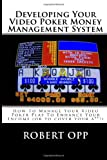 Developing Your Video Poker Money Management System: How To Manage Your Video Poker Play To Enhance Your Income (or to cover your a**!)