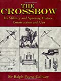 Acquista The Crossbow: Its Military and Sporting History, Construction and Use