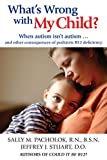 Sally M. Pacholok What's Wrong with My Child?: When Autism Isn't Autism ... and Other Consequences of Pediatric B12 Deficiency