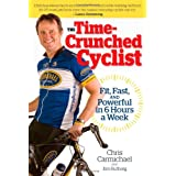 The Time-crunched Cyclist: Fit, Fast and Powerful in 6 Hours a Week (Time-Crunched Athlete)by Chris Carmichael