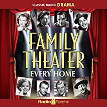 Family Theater: Every Home Radio/TV Program by  Family Theater Productions Narrated by Fred Allen, Shirley Temple, Gene Kelly, Kirk Douglas, Ethel Barrymore, Gary Cooper, Donna Reed