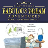 img - for Timmy Tucker's Fabulous Dream Adventures: Book 1-Washington D.C. book / textbook / text book