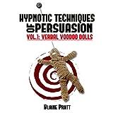 Hypnotic Techniques of Persuasion, vol. 1 ~ Blaine Pratt