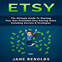 Etsy: The Ultimate Guide to Starting Your Own Profitable Etsy Startup Store Including Secrets & Strategies Audiobook by Jane Renolds Narrated by Beau Morgan