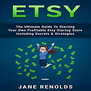 Etsy: The Ultimate Guide to Starting Your Own Profitable Etsy Startup Store Including Secrets & Strategies Audiobook