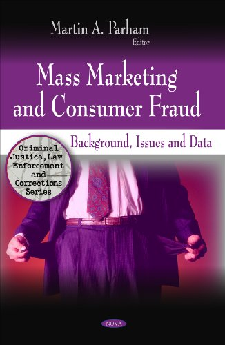 Mass Marketing and Consumer Fraud: Background, Issues and Data (Criminal Justice, Law Enforcement and Corrections)