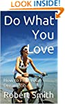 Do What You Love: How to Find Your Dr...