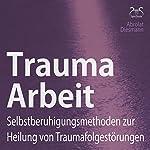 Trauma Arbeit: Selbstberuhigungsmethoden zur Heilung von Traumafolgestörungen | Franziska Diesmann,Torsten Abrolat