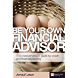Be Your Own Financial Adviser: The Comprehensive Guide to Wealth and Financial Planning (Financial Times Series)by Jonquil Lowe