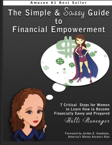 The Simple and Sassy Guide to Financial Empowerment: 7 Critical Steps for Women to Learn How to Become Financially Savvy and Prepared: Volume 1