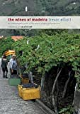 The Wines of Madeira - an Indispensable Guide to the Wines, Grapes and Producers