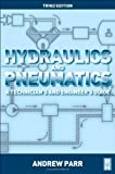 Hydraulics and Pneumatics, Third Edition: A technicians and engineers guide