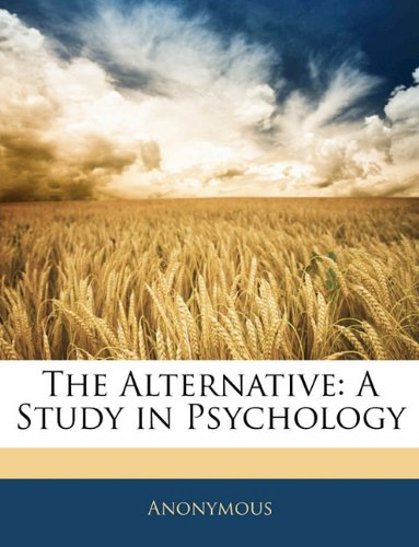 The Alternative: A Study in Psychology