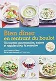 Bien dîner en rentrant du boulot : 70 recettes gourmandes, saines et rapides pour la semaine