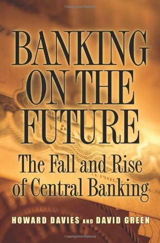 Howard Davies - Banking on the Future: The Fall and Rise of Central Banking