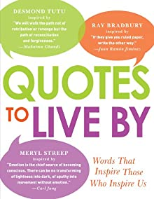 Quotes To Live By: Words That Inspire Those Who Inspire Us