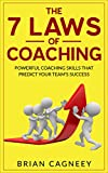 Coaching: The 7 Laws Of Coaching: Powerful Coaching Skills That Will Predict Your Team's Success (7 Laws, coaching questions, coaching books, the coaching habit)