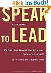 Speak to Lead: Wie man Ideen, Visione...