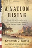 A Nation Rising: Untold Tales of Flawed Founders, Fallen Heroes, and Forgotten Fighters from America's Hidden History (0061118206) by Davis, Kenneth C.