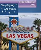 Simplifying Las Vegas 2013 (A Travel Guide for Everyone)
