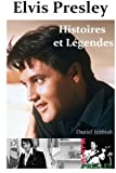 Elvis Presley, Histoires & Legendes (French Edition) (1484036425) by Ichbiah, Daniel