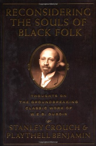 Reconsidering The Souls Of Black Folk: Thoughts On The Groundbreaking Classic Work Of W.e.b. Dubois