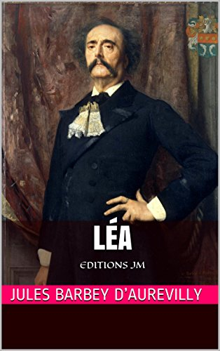 Jules Barbey d'Aurevilly - Léa: EDITIONS JM (French Edition)