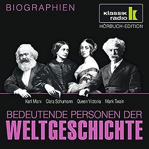 Bedeutende Personen der Weltgeschichte: Karl Marx / Clara Schumann / Queen Victoria / Mark Twain Hörbuch