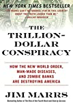The Trillion-Dollar Conspiracy: How the New World Order, Man-Made Diseases, and Zombie Banks Are Destroying America (0061970697) by Marrs, Jim
