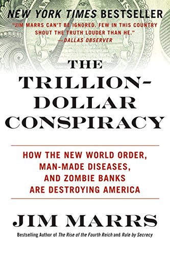 the-trillion-dollar-conspiracy-how-the-new-world-order-man-made-diseases-and-zombie-banks-are-destro