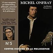 Contre-histoire de la philosophie 5.1: Les libertins baroques - De Pierre Charron à Cyrano de Bergerac   Michel Onfray