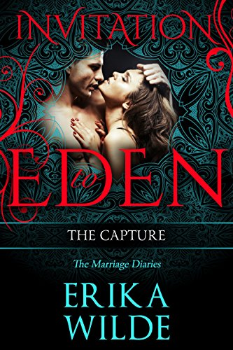 Erika Wilde - THE CAPTURE: The Marriage Diaries, Volume 6 (Invitation To Eden) (Invitation to Eden series Book 18)