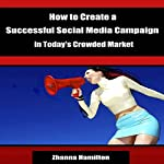 How to Create a Successful Social Media Campaign in Today's Crowded Market | Zhanna Hamilton
