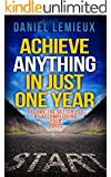 Achieve Anything In Just One Year: Become the Better You By Accomplishing Your Goals (achieve it, achieve goals, achieve anything, goals, goal setting, goal achievements, How to Set Goals)