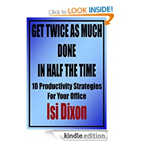 Get Twice as Much Done in Half the Time - 10 Productivity Strategies for Your Office