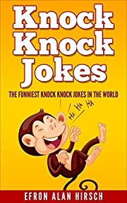 Knock Knock Jokes: The Funniest Knock Knock Jokes In The World (Knock Knock Jokes, Jokes, Knock Knock Joke Book Book 1)