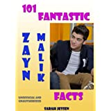 101 Fantastic Zayn Malik Facts (101 Fantastic One Direction Facts)