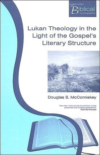 Lukan Theology in the Light of the Gospel's Literary Structure (Paternoster Biblical Monographs)