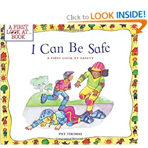 I Can Be Safe: A First Look at Safety (First Look at...Series) Pat Thomas and Lesley Harker