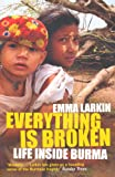 Everything is Broken: Life Inside Burma Emma Larkin