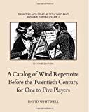 The History and Literature of the Wind Band and Wind Ensemble: A Catalog of Wind Repertoire Before the Twentieth Century for One to Five Players (Volume 11)