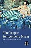 Schreckliche Maria: Das Leben der Suzanne Valadon - Elke Vesper
