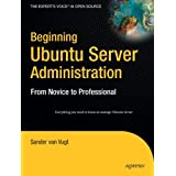 Beginning Ubuntu Server Administration: From Novice to Professionalby Sander van Vugt