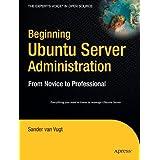 Beginning Ubuntu Server Administration: From Novice to Professionalby Sander van Vugt