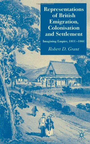 Representations of British Emigration, Colonisation and Settlement: Imagining Empire, 1800-1860