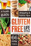 John Chatham Gluten Free Lifestyle: A Health Guide, Shopping & Home Tips, 66 Easy Recipes