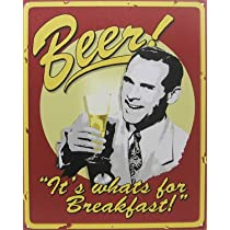 Alcohol Metal Tin Sign ~ Beer Its Whats For Breakfast ~ Approx 12 x 15 Inches
