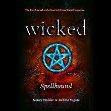 Wicked: Spellbound, Wicked Series Book 4 (       UNABRIDGED) by Debbie Viguie, Nancy Holder Narrated by Lauren Davis