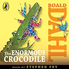 The Enormous Crocodile (       UNABRIDGED) by Roald Dahl Narrated by Stephen Fry
